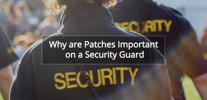 Why are patches important on a Security guard?